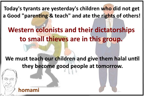 """Today's tyrants are yesterday's children who did not get a Good """"parenting & teach"""""""